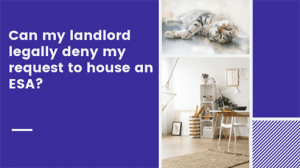 Can my landlord legally deny my request to house an ESA?