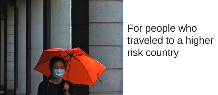 I have traveled to a higher risk country. What should I do?